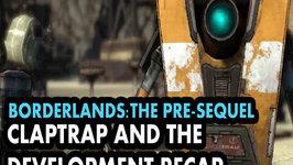 Borderlands: The Pre-Sequel - Claptrap and the Development Recap