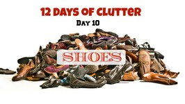 12 Days of Clutter - Day 9 - Shoes