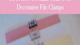 How To Make Your Own Decorative File Clamps To Stay Organized