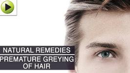 Hair Care : Premature Greying of Hair - Natural Ayurvedic Home