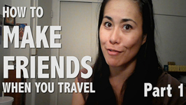 How to Make Friends when you Travel Alone - Part 1
