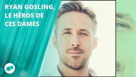 Ryan Gosling : les femmes valent mieux que les hommes
