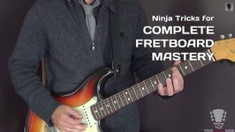 Ninja Tricks for Complete Guitar Fretboard Mastery