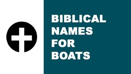 Biblical names for boats - the best names for your boat