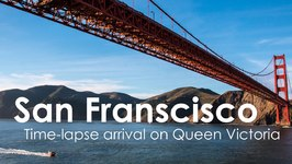 San Francisco Arrival on Queen Victoria Time-lapse Video