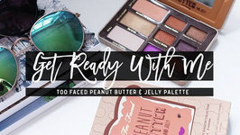 Chit Chat GRWM - Too Faced Peanut Butter and Jelly Palette