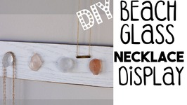 DIY Beach Glass Necklace Display  Organize and Decorate