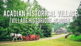 The Acadian Historical Village - New Brunswick