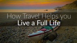 How Travel Helps You Live A Full Life