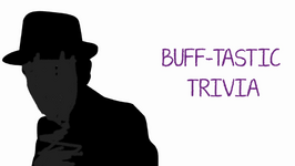 Just Buff 6 - More Buff-tastic trivia