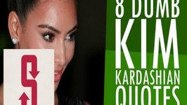 8 Dumb Kim Kardashian Quotes