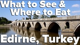 What To See And Where To Eat In Edirne - Turkey