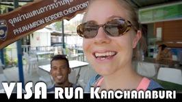 Visa Run Kanchanaburi - Ban Phu Nam Ron Border - Living In Thailand Daily Vlog (ADITL EP 279)