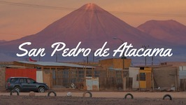 Visiting San Pedro de Atacama, Chile