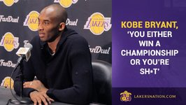 Kobe Bryant: 'You Either Win A Championship Or You're Shit'