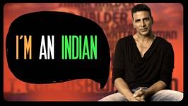 I'm An Indian Ft. Akshay Kumar
