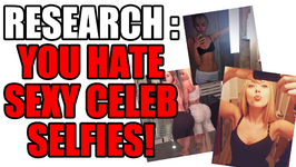 Research - You Don't Want Sexy Selfies From Hot Celebs