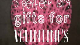 3 perfect DIY gifts for Valentine's: Valentine's Day DIY
