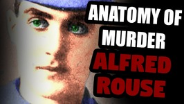 The Unknown Victim of Alfred Rouse - UNSOLVED - Anatomy of Murder No. 15