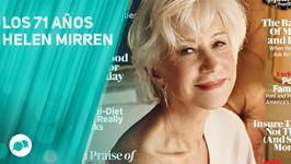 Helen Mirren revela qué es lo mejor de tener 71 años